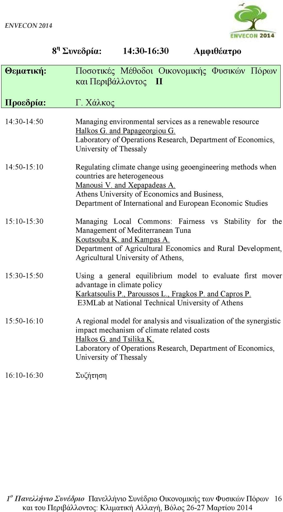 Laboratory of Operations Research, Department of Economics, University of Thessaly 14:50-15:10 Regulating climate change using geoengineering methods when countries are heterogeneous Manousi V.