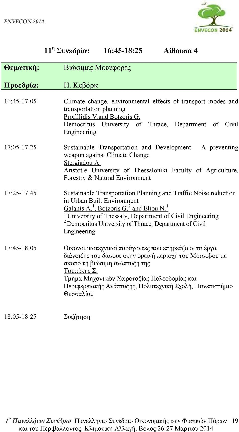 Aristotle University of Thessaloniki Faculty of Agriculture, Forestry & Natural Environment 17:25-17:45 Sustainable Transportation Planning and Traffic Noise reduction in Urban Built Environment