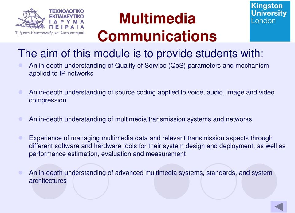 systems and networks Experience of managing multimedia data and relevant transmission aspects through different software and hardware tools for their system design