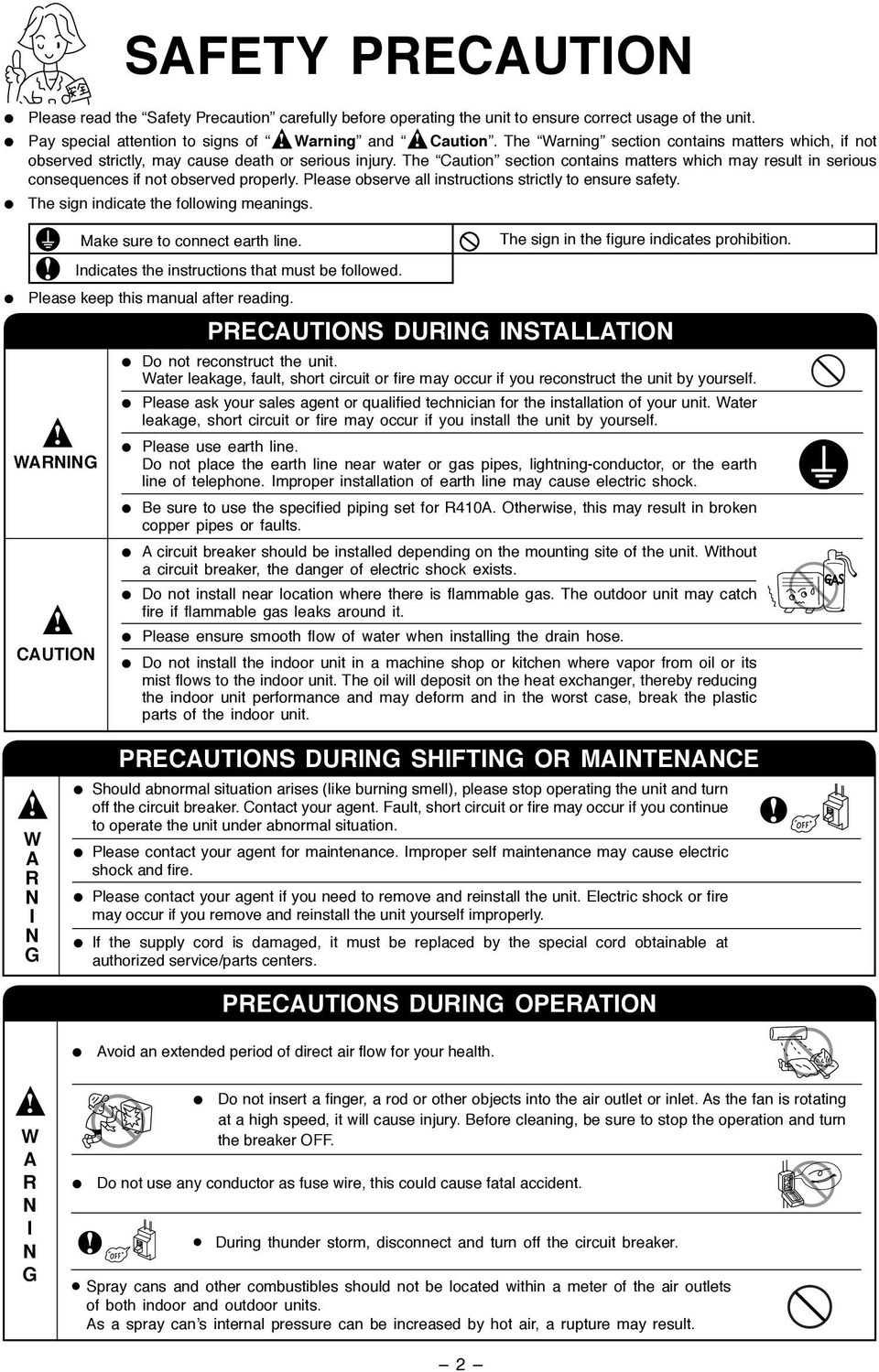 The Caution section contains matters which may result in serious consequences if not observed properly. Please observe all instructions strictly to ensure safety.