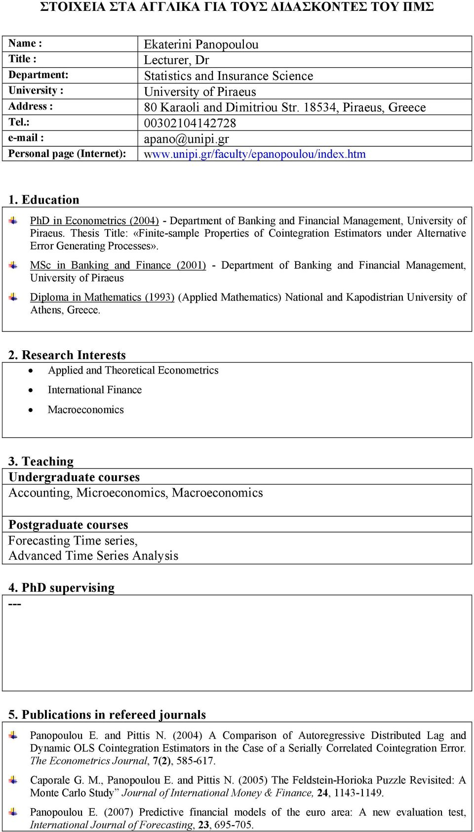 Education PhD in Econometrics (2004) - Department of Banking and Financial Management, University of Piraeus.