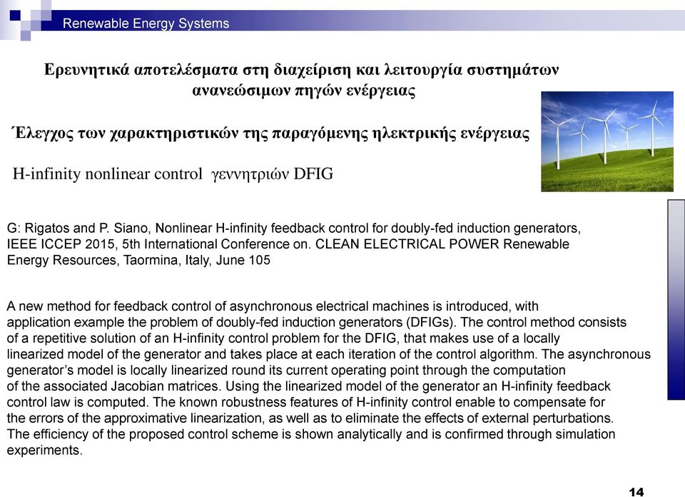 CLEAN ELECTRICAL POWER Renewable Energy Resources, Taormina, Italy, June 105 A new method for feedback control of asynchronous electrical machines is introduced, with application example the problem