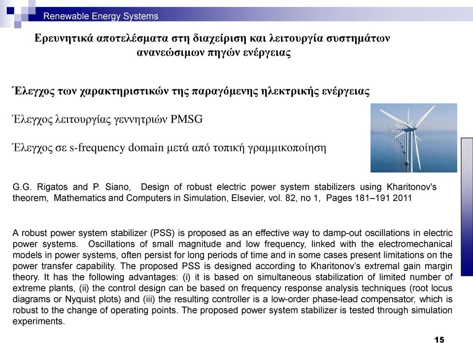 82, no 1, Pages 181 191 2011 A robust power system stabilizer (PSS) is proposed as an effective way to damp-out oscillations in electric power systems.