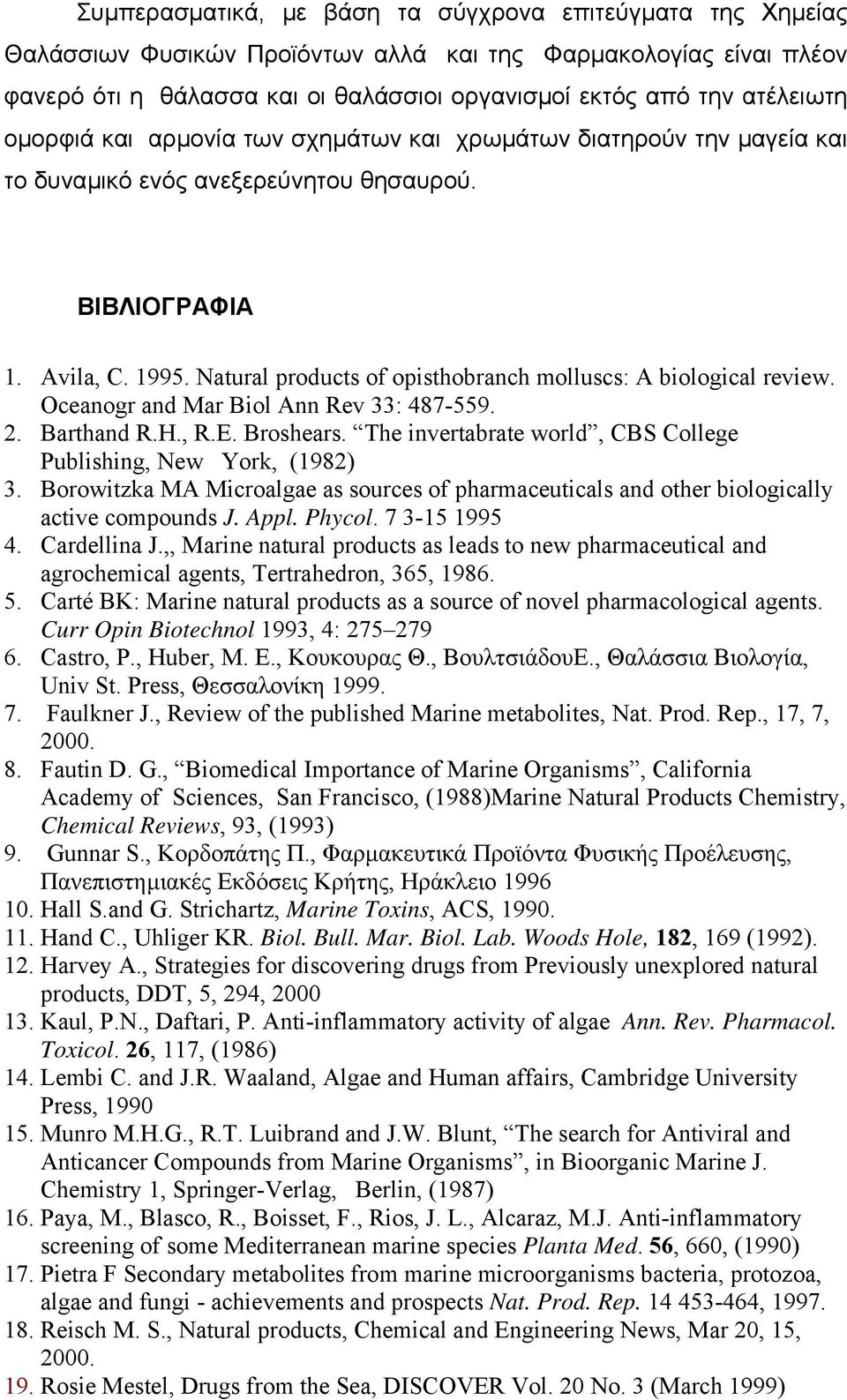 atural products of opisthobranch molluscs: A biological review. ceanogr and Mar Biol Ann Rev 33: 487-559. 2. Barthand R.H., R.E. Broshears.