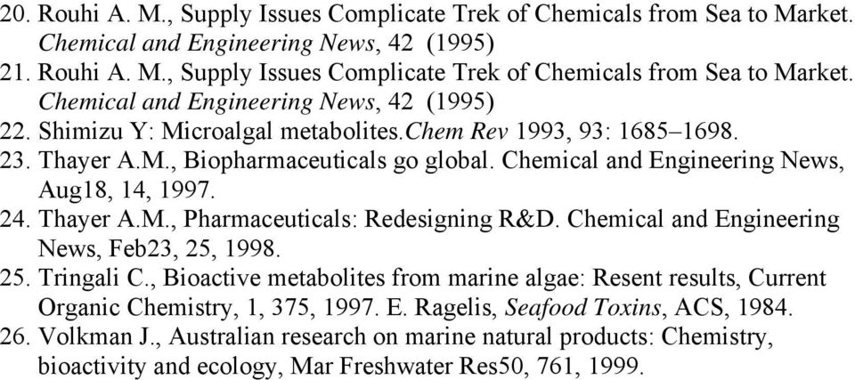 Chemical and Engineering ews, Feb23, 25, 1998. 25. Tringali C., Bioactive metabolites from marine algae: Resent results, Current rganic Chemistry, 1, 375, 1997. E. Ragelis, Seafood Toxins, ACS, 1984.