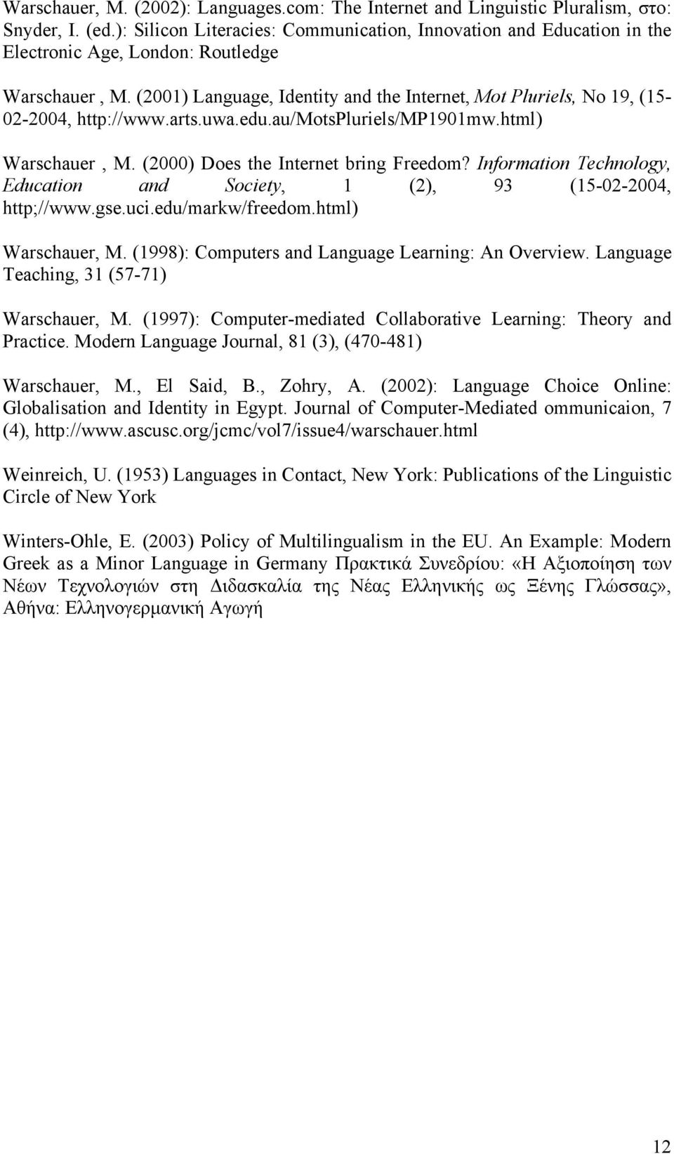 (2001) Language, Identity and the Internet, Mot Pluriels, No 19, (15-02-2004, http://www.arts.uwa.edu.au/motspluriels/mp1901mw.html) Warschauer, M. (2000) Does the Internet bring Freedom?