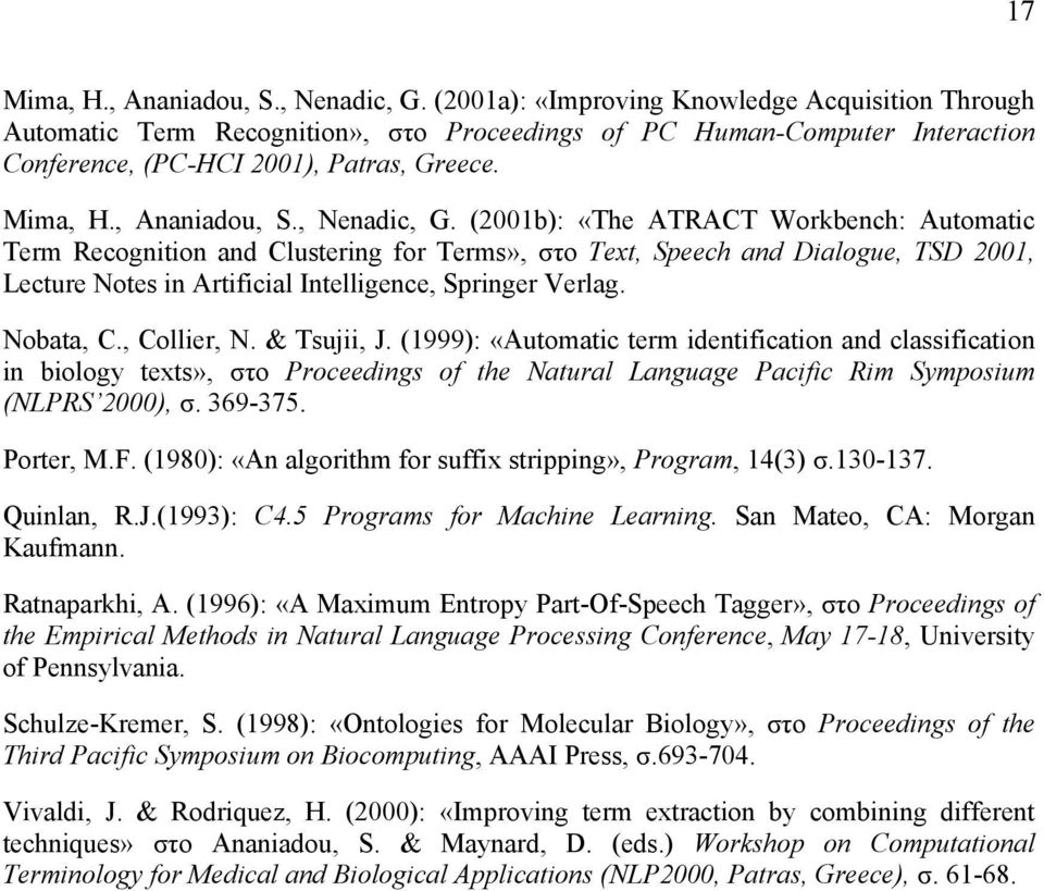, Nenadic, G. (2001b): «The ATRACT Workbench: Automatic Term Recognition and Clustering for Terms», στο Text, Speech and Dialogue, TSD 2001, Lecture Notes in Artificial Intelligence, Springer Verlag.