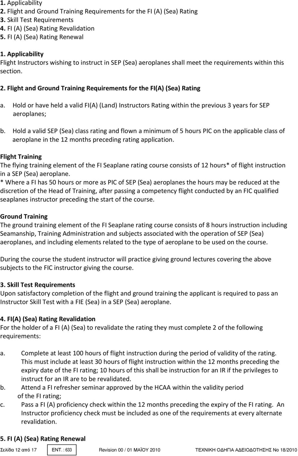 Hold or have held a valid FI(A) (Land) Instructors Rating within the previous 3 years for SEP aeroplanes; b.