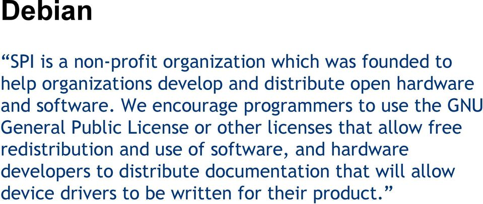We encourage programmers to use the GNU General Public License or other licenses that allow