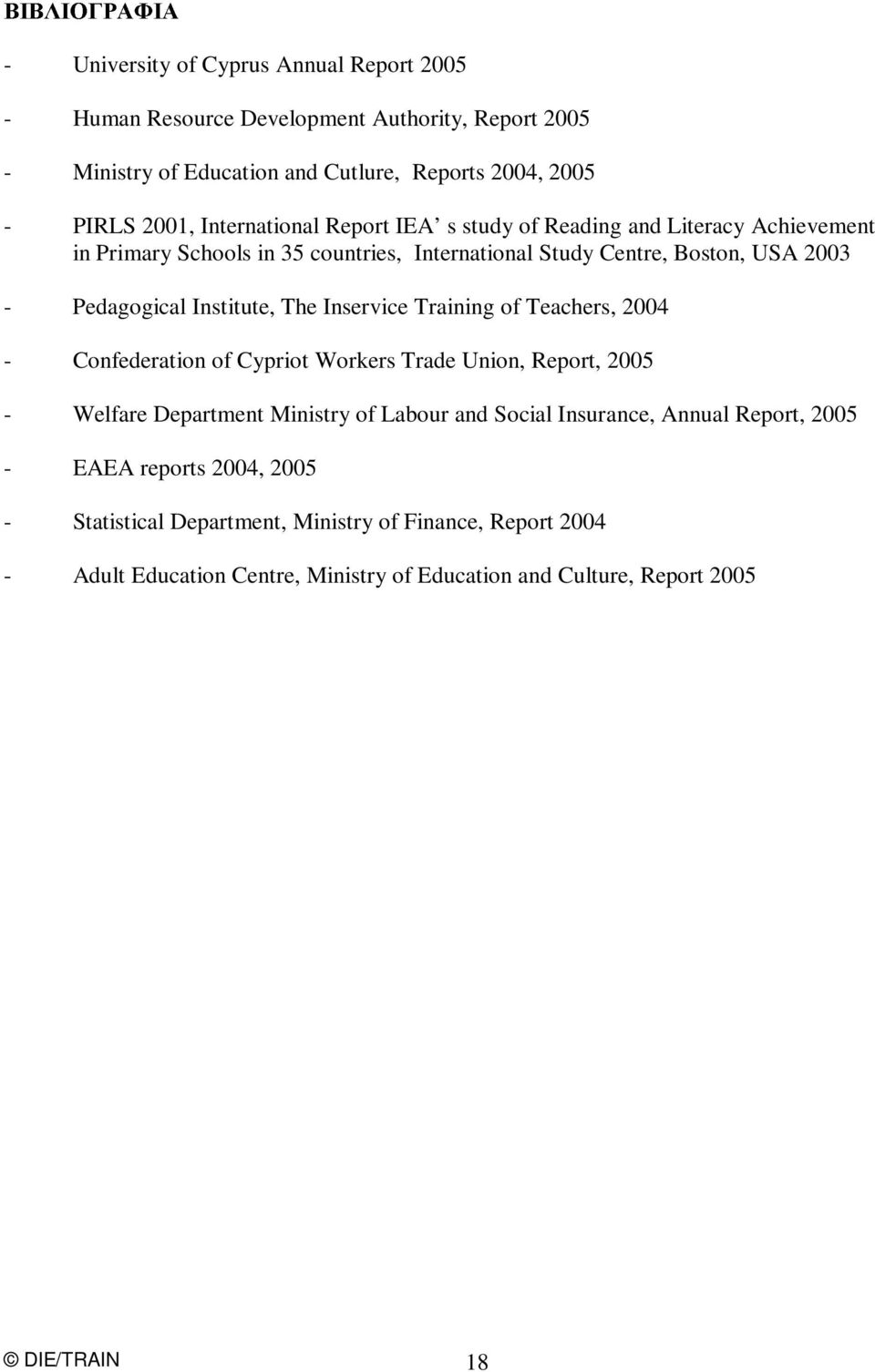 The Inservice Training of Teachers, 2004 - Confederation of Cypriot Workers Trade Union, Report, 2005 - Welfare Department Ministry of Labour and Social Insurance, Annual