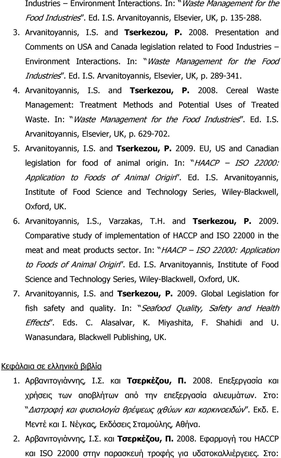 289-341. 4. Arvanitoyannis, I.S. and Tserkezou, P. 2008. Cereal Waste Management: Treatment Methods and Potential Uses of Treated Waste. In: Waste Management for the Food Industries. Ed. I.S. Arvanitoyannis, Elsevier, UK, p.