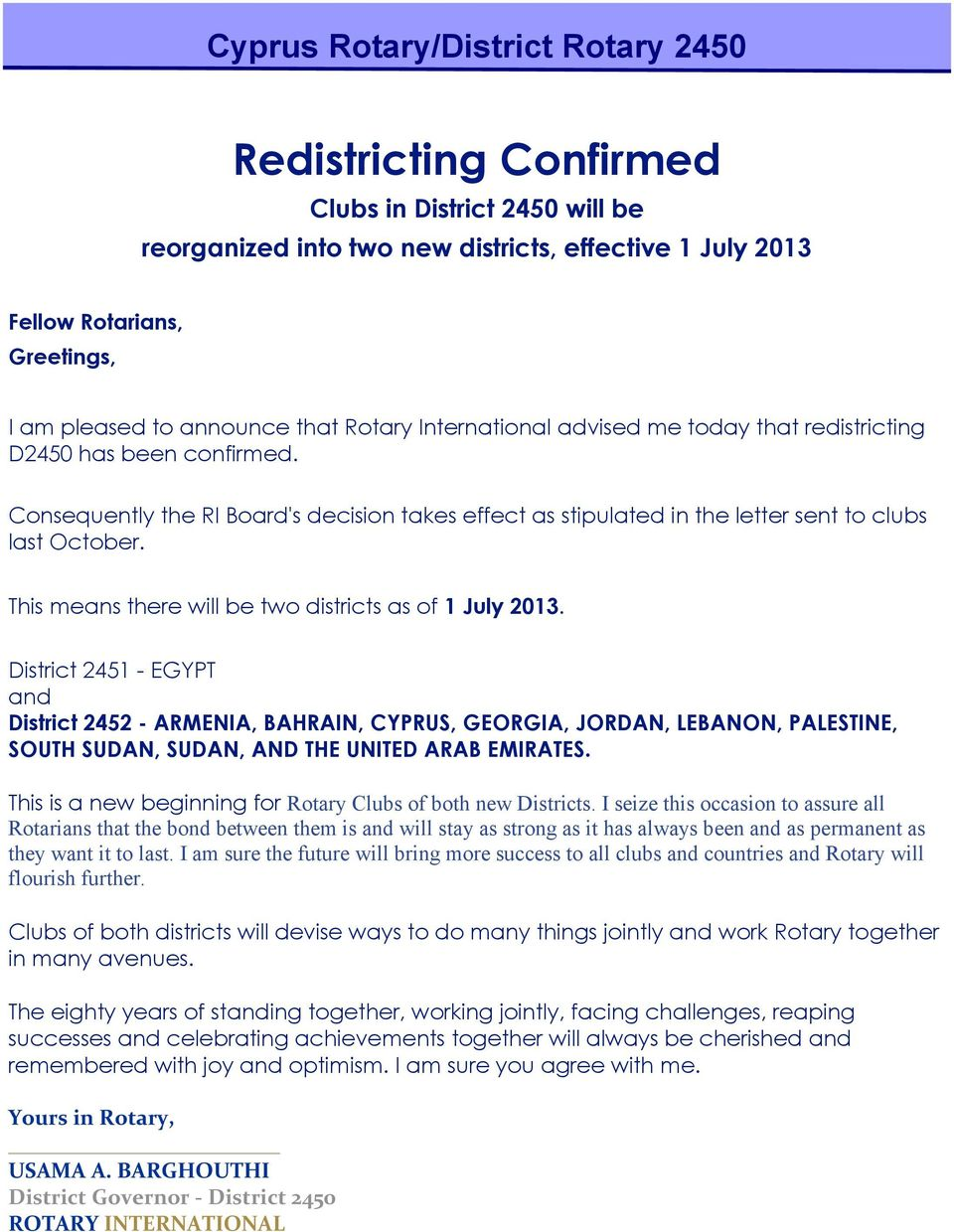 Consequently the RI Board's decision takes effect as stipulated in the letter sent to clubs last October. This means there will be two districts as of 1 July 2013.