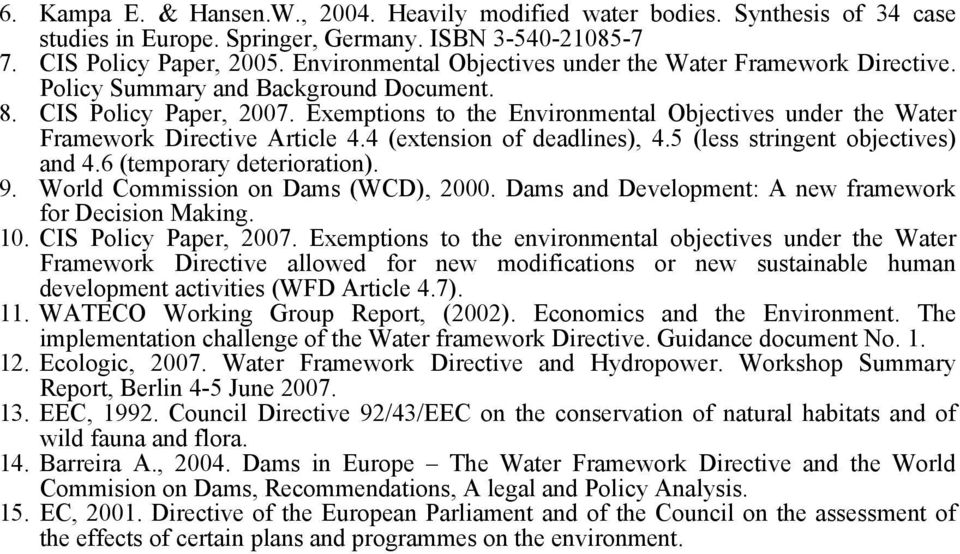 Exemptions to the Environmental Objectives under the Water Framework Directive Article 4.4 (extension of deadlines), 4.5 (less stringent objectives) and 4.6 (temporary deterioration). 9.