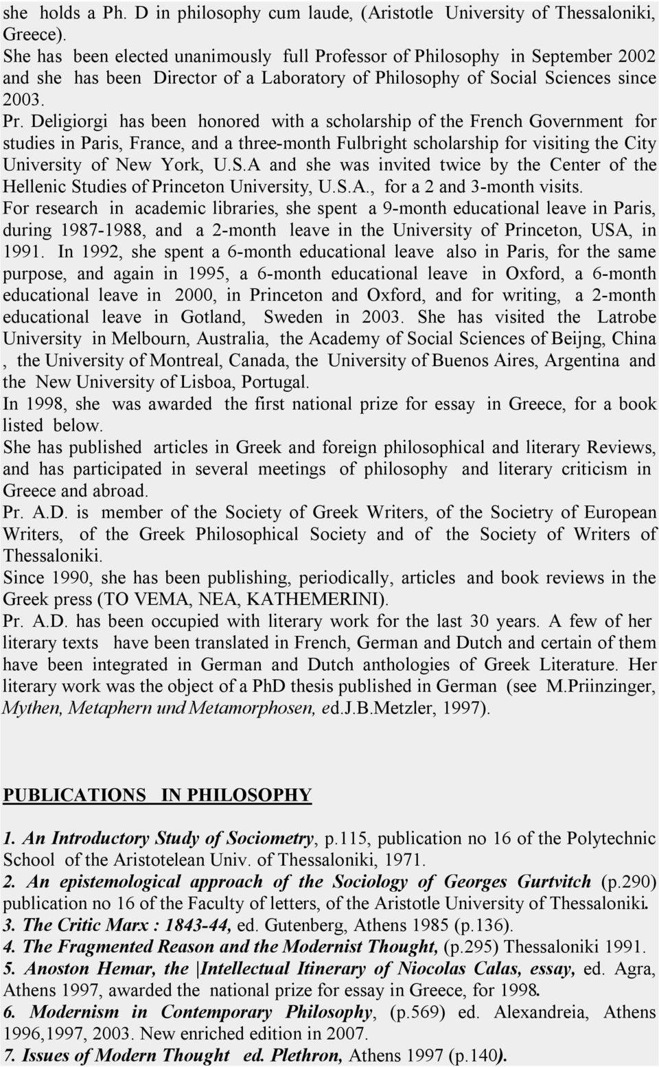 fessor of Philosophy in September 2002 and she has been Director of a Laboratory of Philosophy of Social Sciences since 2003. Pr.