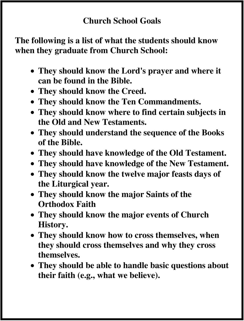 They should understand the sequence of the Books of the Bible. They should have knowledge of the Old Testament. They should have knowledge of the New Testament.