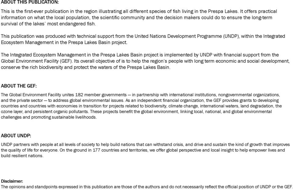 This publication was produced with technical support from the United Nations Development Programme (UNDP), within the Integrated Ecosystem Management in the Prespa Lakes Basin project.
