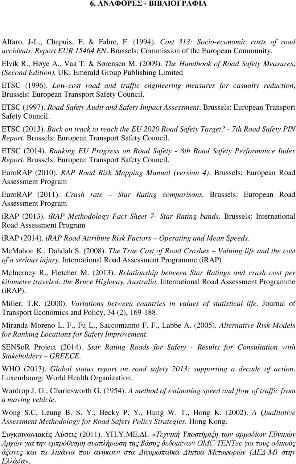 Low-cost road and traffic engineering measures for casualty reduction, Brussels: European Transport Safety Council. ETSC (1997). Road Safety Audit and Safety Impact Assessment.