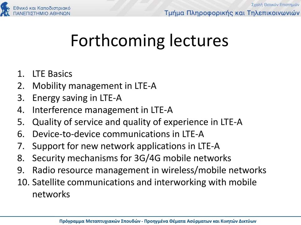Device-to-device communications in LTE-A 7. Support for new network applications in LTE-A 8.