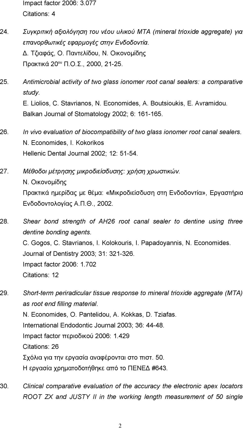 Avramidou. Balkan Journal of Stomatology 2002; 6: 161-165. 26. In vivo evaluation of biocompatibility of two glass ionomer root canal sealers. N. Economides, I.