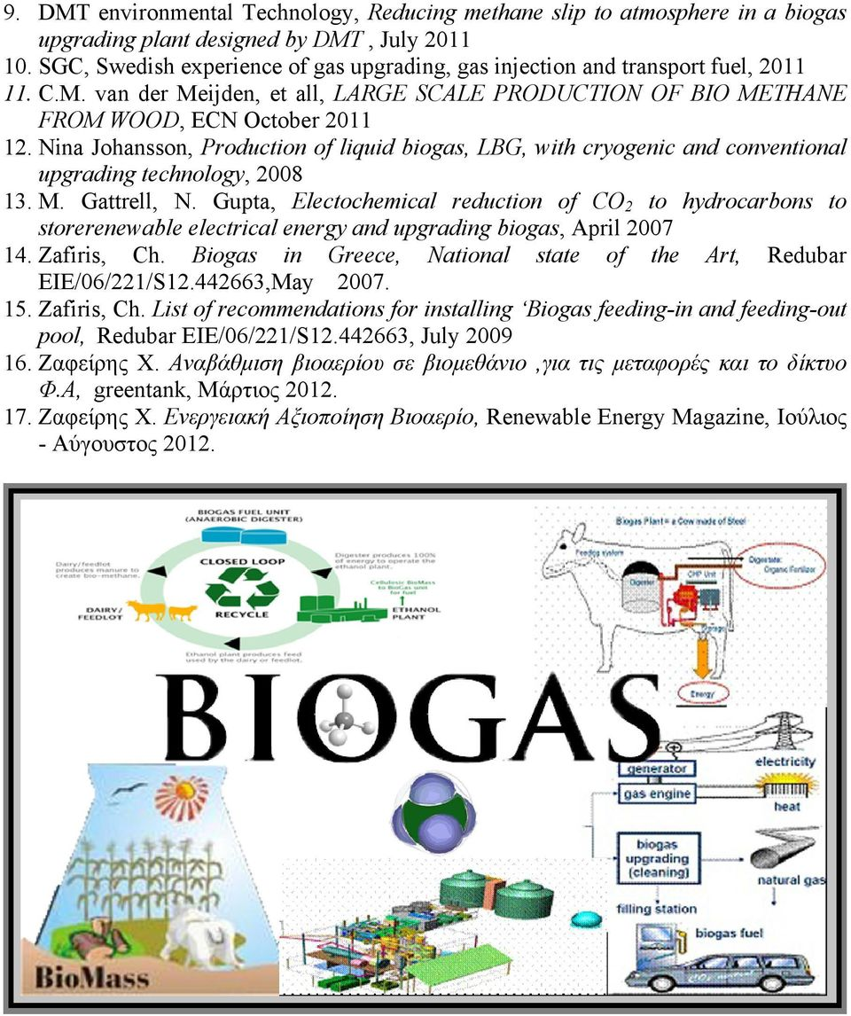 Nina Johansson, Production of liquid biogas, LBG, with cryogenic and conventional upgrading technology, 2008 13. Μ. Gattrell, N.