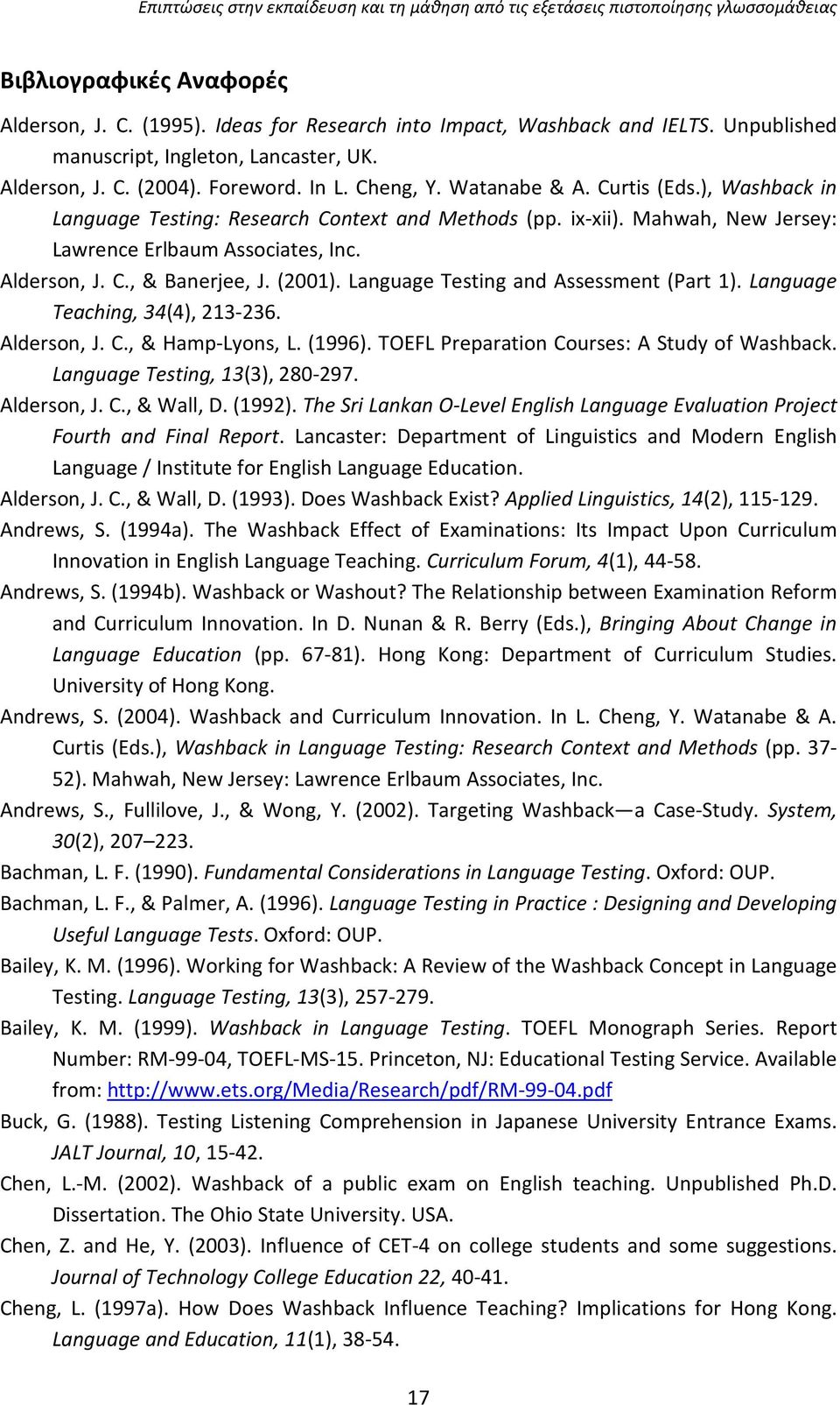 Language Testing and Assessment (Part 1). Language Teaching, 34(4), 213-236. Alderson, J. C., & Hamp-Lyons, L. (1996). TOEFL Preparation Courses: A Study of Washback. Language Testing, 13(3), 280-297.