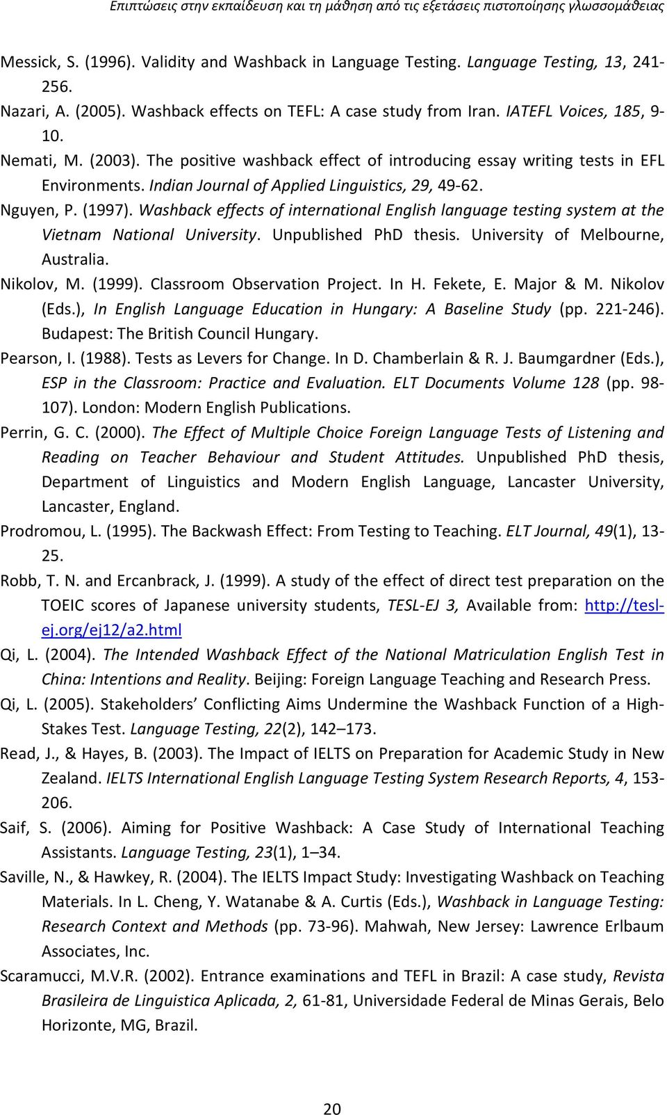 Washback effects of international English language testing system at the Vietnam National University. Unpublished PhD thesis. University of Melbourne, Australia. Nikolov, M. (1999).