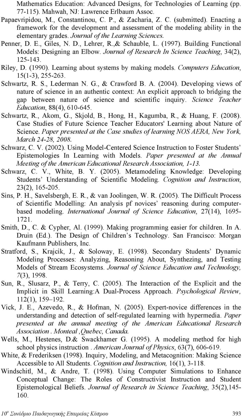 (1997). Building Functional Models: Designing an Elbow. Journal of Research In Science Teaching, 34(2), 125-143. Riley, D. (1990). Learning about systems by making models.