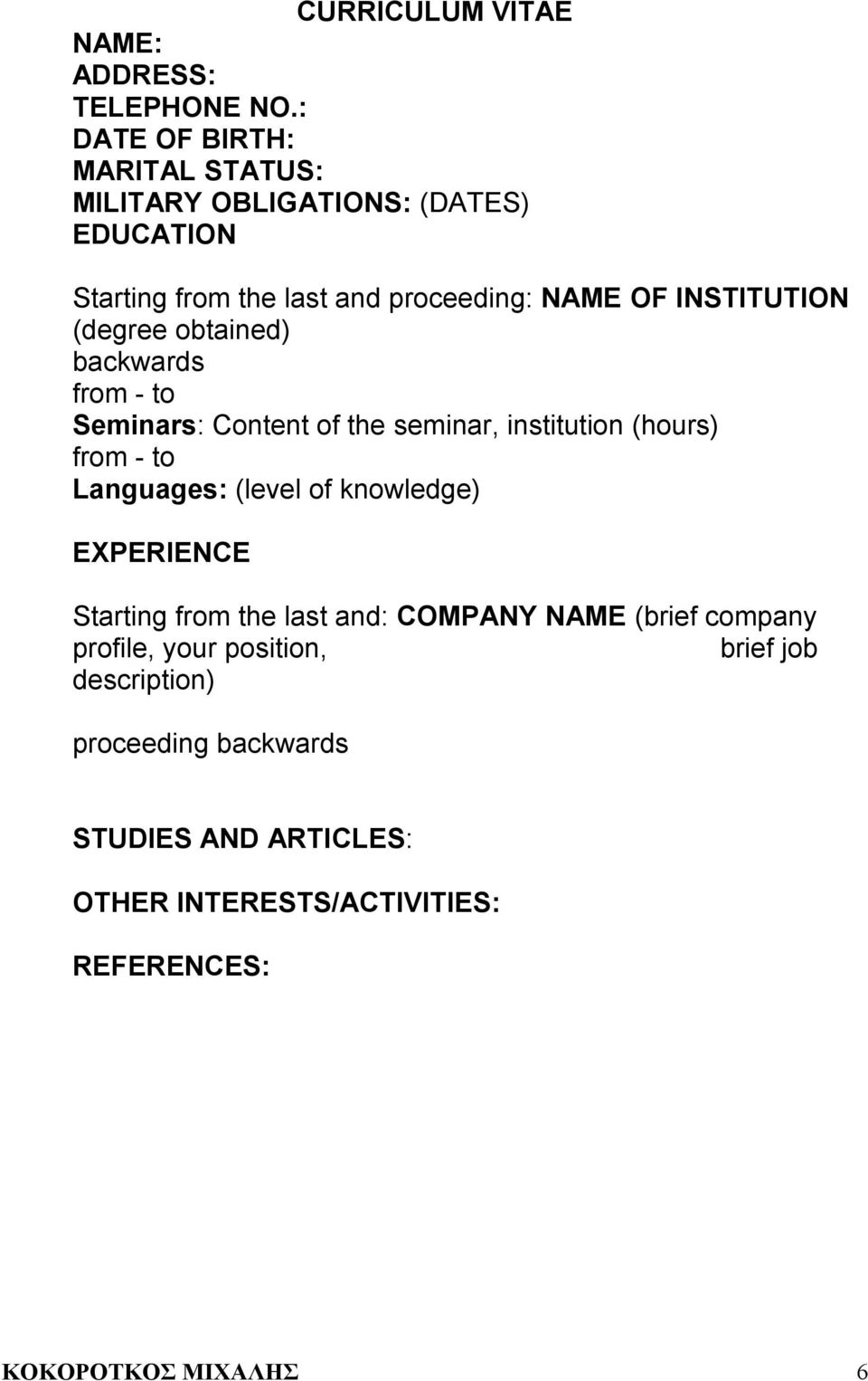 (degree obtained) backwards from - to Seminars: Content of the seminar, institution (hours) from - to Languages: (level of