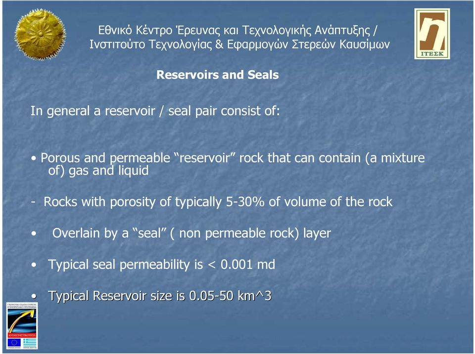 porosity of typically 5-30% of volume of the rock Overlain by a seal ( non permeable