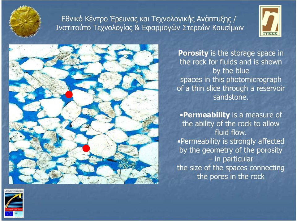Permeability is a measure of the ability of the rock to allow fluid flow.