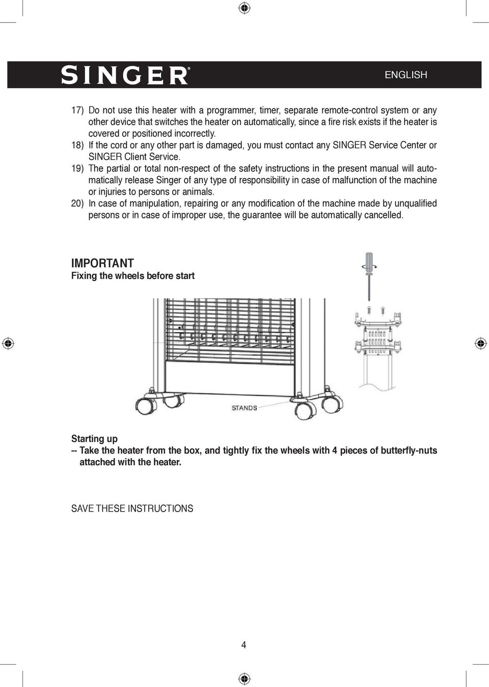 19) The partial or total non-respect of the safety instructions in the present manual will automatically release Singer of any type of responsibility in case of malfunction of the machine or injuries
