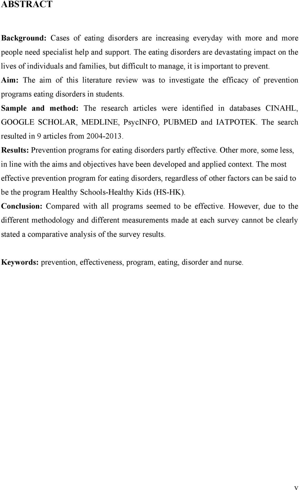 Aim: The aim of this literature review was to investigate the efficacy of prevention programs eating disorders in students.