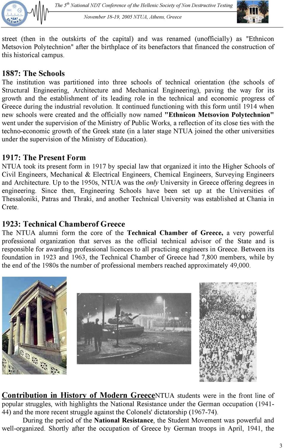1887: The Schools The institution was partitioned into three schools of technical orientation (the schools of Structural Engineering, Architecture and Mechanical Engineering), paving the way for its