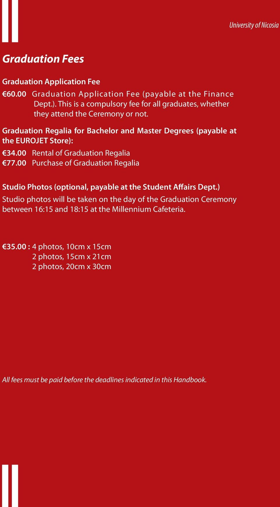 00 Rental of Graduation Regalia 77.00 Purchase of Graduation Regalia Studio Photos (optional, payable at the Student Affairs Dept.