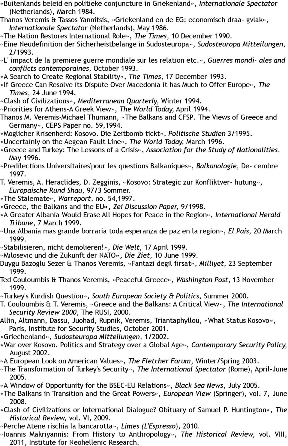 «The Nation Restores International Role», The Times, 10 December 1990. «Eine Neudefinition der Sicherheistbelange in Sudosteuropa», Sudosteuropa Mitteilungen, 2/1993.
