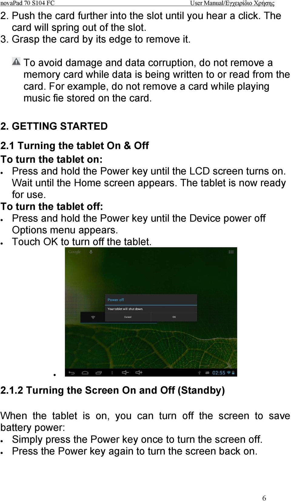 GETTING STARTED 2.1 Turning the tablet On & Off To turn the tablet on: Press and hold the Power key until the LCD screen turns on. Wait until the Home screen appears. The tablet is now ready for use.