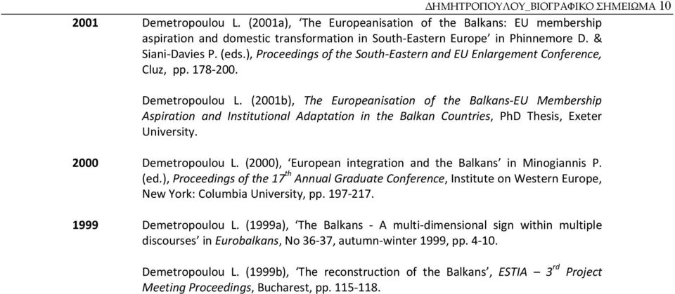 (2001b), The Europeanisation of the Balkans EU Membership Aspiration and Institutional Adaptation in the Balkan Countries, PhD Thesis, Exeter University. 2000 Demetropoulou L.