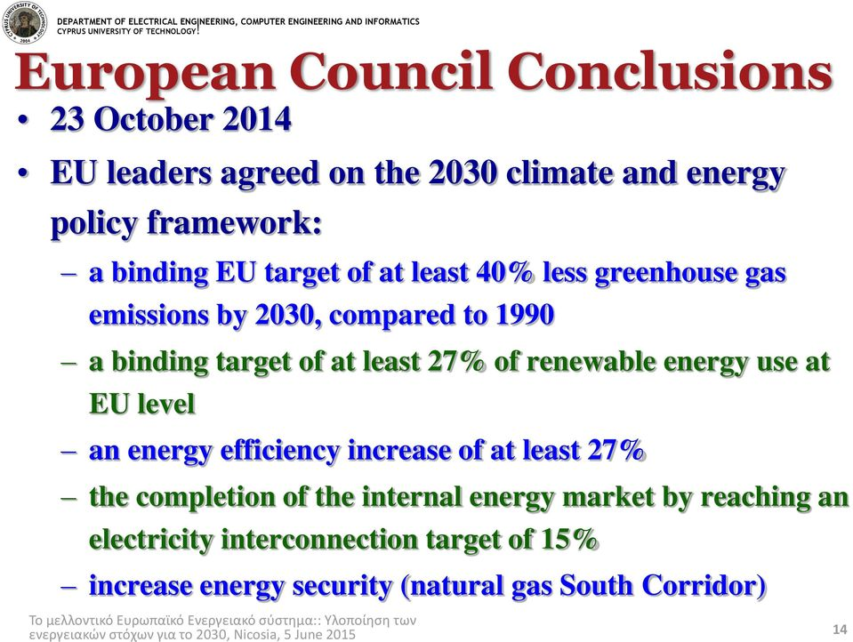 40% less greenhouse gas emissions by 2030, compared to 1990 a binding target of at least 27% of renewable energy use at EU level an energy