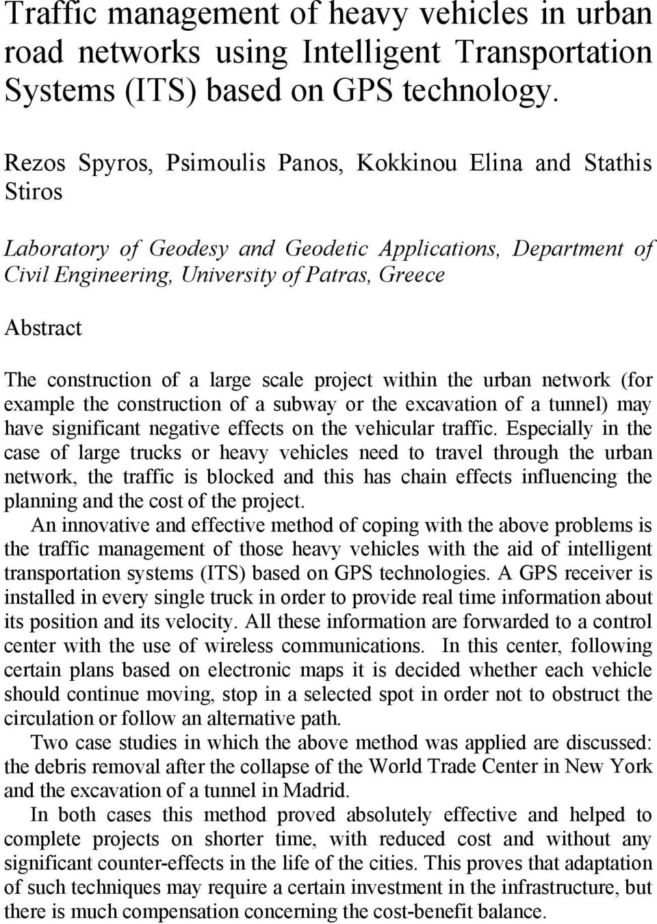 construction of a large scale project within the urban network (for example the construction of a subway or the excavation of a tunnel) may have significant negative effects on the vehicular traffic.