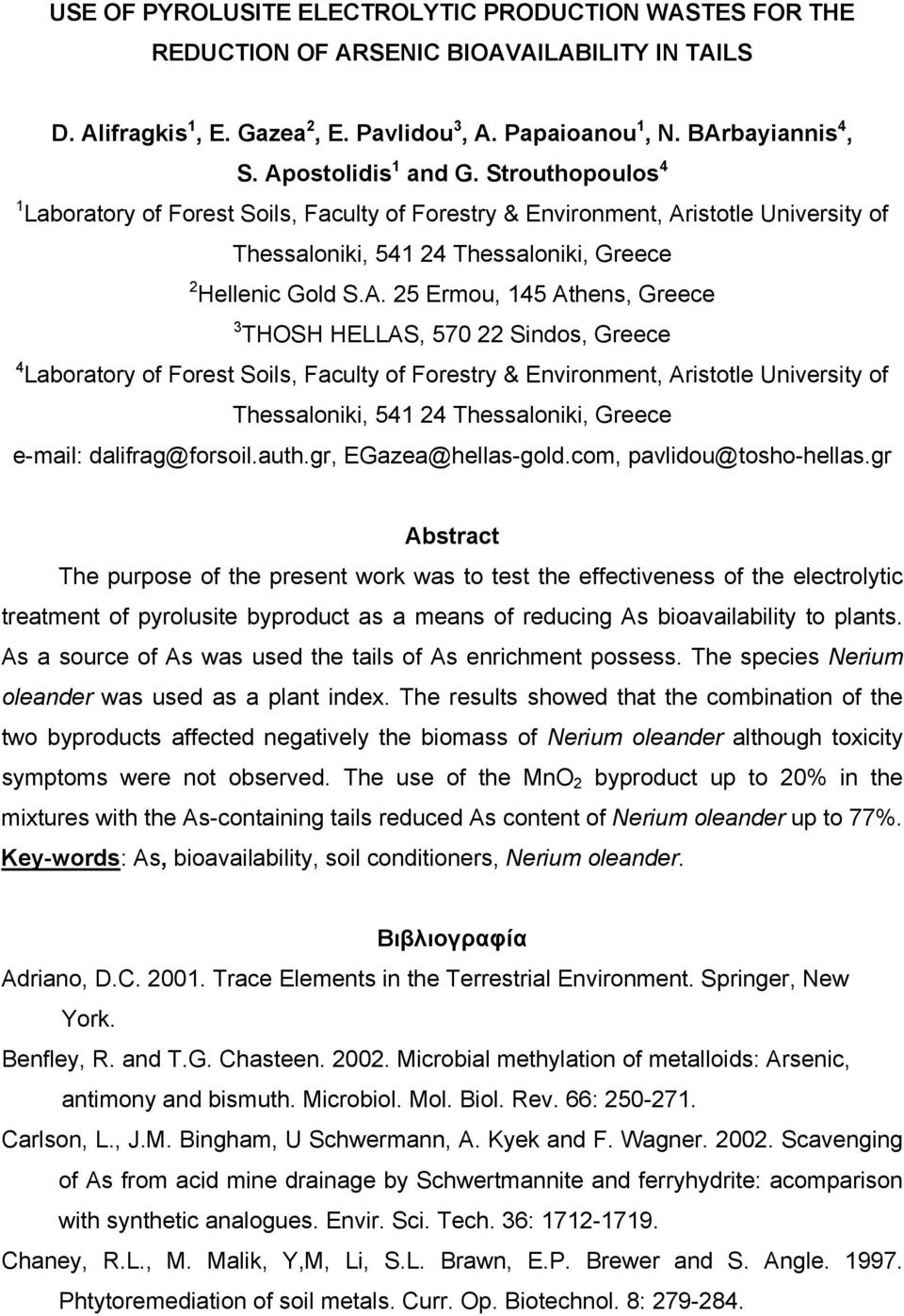 145 Athens, Greece 3 THOSH HELLAS, 570 22 Sindos, Greece 4 Laboratory of Forest Soils, Faculty of Forestry & Environment, Aristotle University of Thessaloniki, 541 24 Thessaloniki, Greece e-mail: