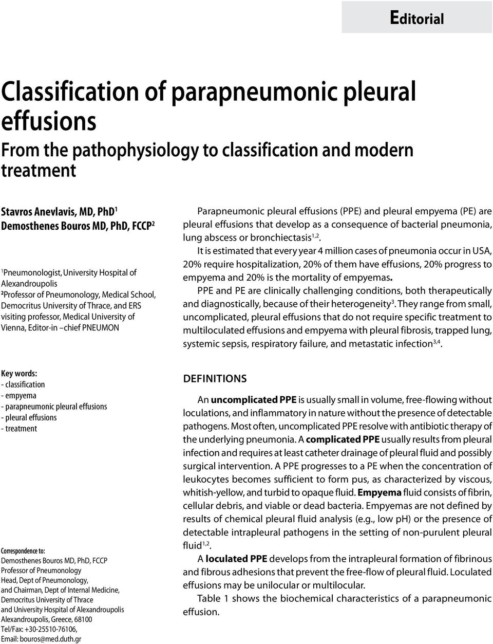 Editor-in chief PNEUMON Parapneumonic pleural effusions (PPE) and pleural empyema (PE) are pleural effusions that develop as a consequence of bacterial pneumonia, lung abscess or bronchiectasis 1,2.