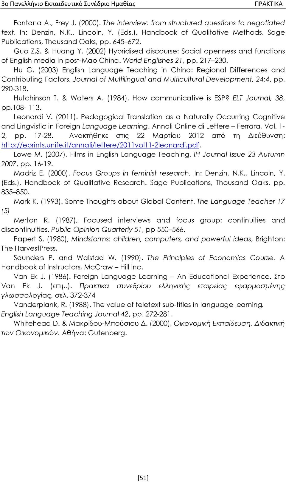 World Englishes 21, pp. 217 230. Hu G. (2003) English Language Teaching in China: Regional Differences and Contributing Factors, Journal of Multilingual and Multicultural Development, 24:4, pp.