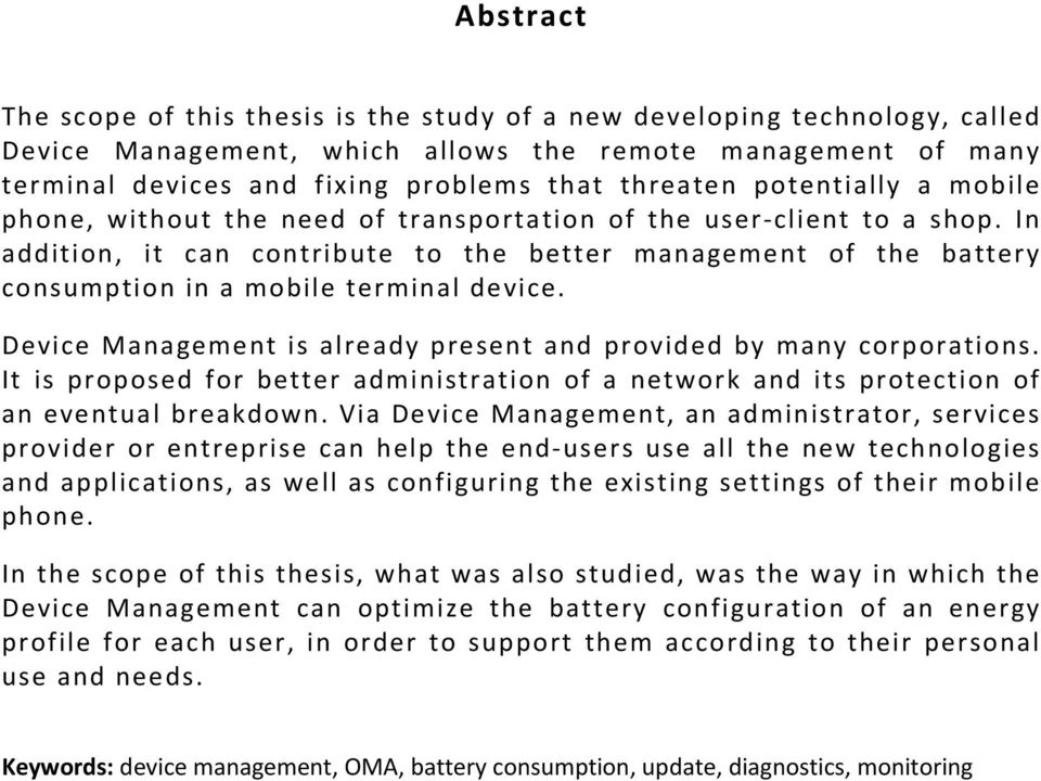 In addition, it can contribute to the better management of the battery consumption in a mobile terminal device. Device Management is already present and provided by many corporations.