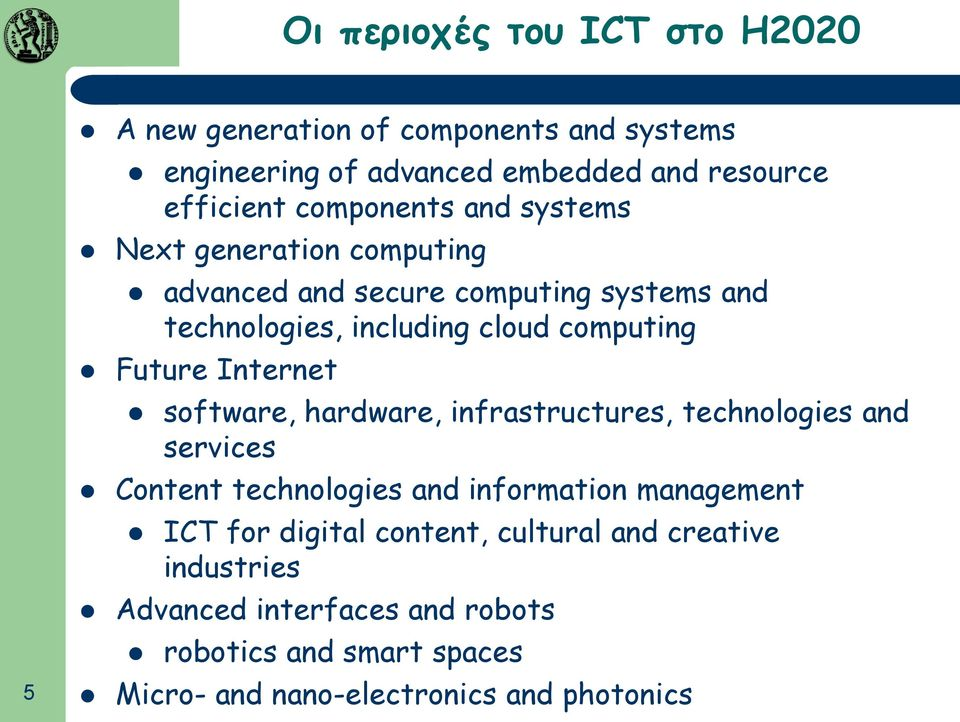 Future Internet software, hardware, infrastructures, technologies and services Content technologies and information management ICT for