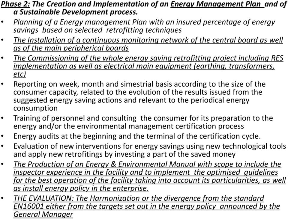 well as of the main peripherical boards The Commissioning of the whole energy saving retrofitting project including RES implementation as well as electrical main equipment (earthing, transformers,