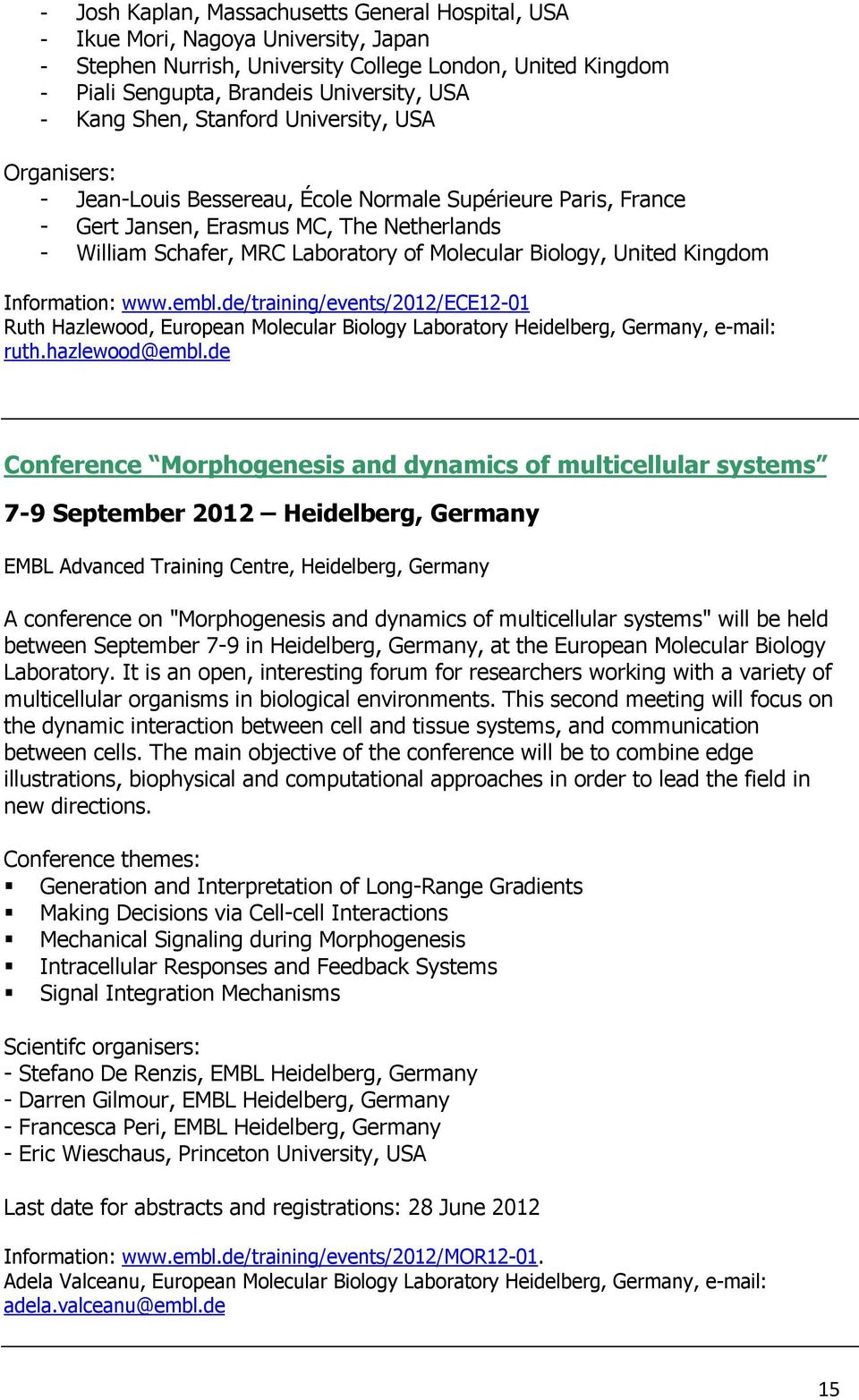 Biology, United Kingdom Information: www.embl.de/training/events/2012/ece12-01 Ruth Hazlewood, European Molecular Biology Laboratory Heidelberg, Germany, e-mail: ruth.hazlewood@embl.