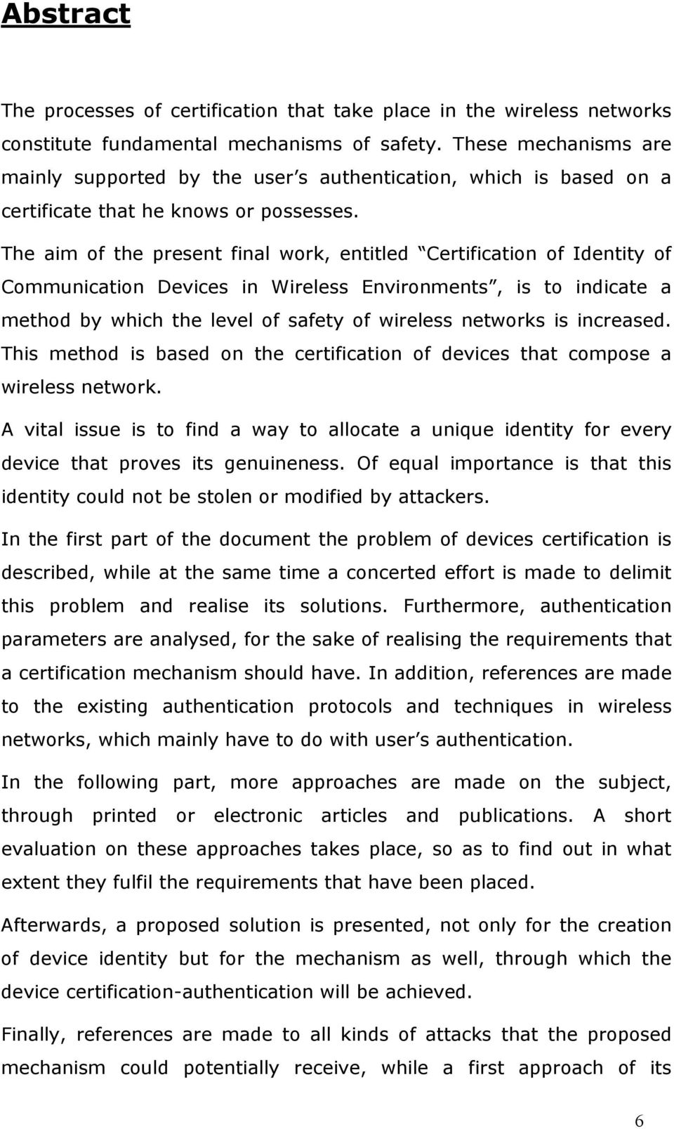 The aim of the present final work, entitled Certification of Identity of Communication Devices in Wireless Environments, is to indicate a method by which the level of safety of wireless networks is