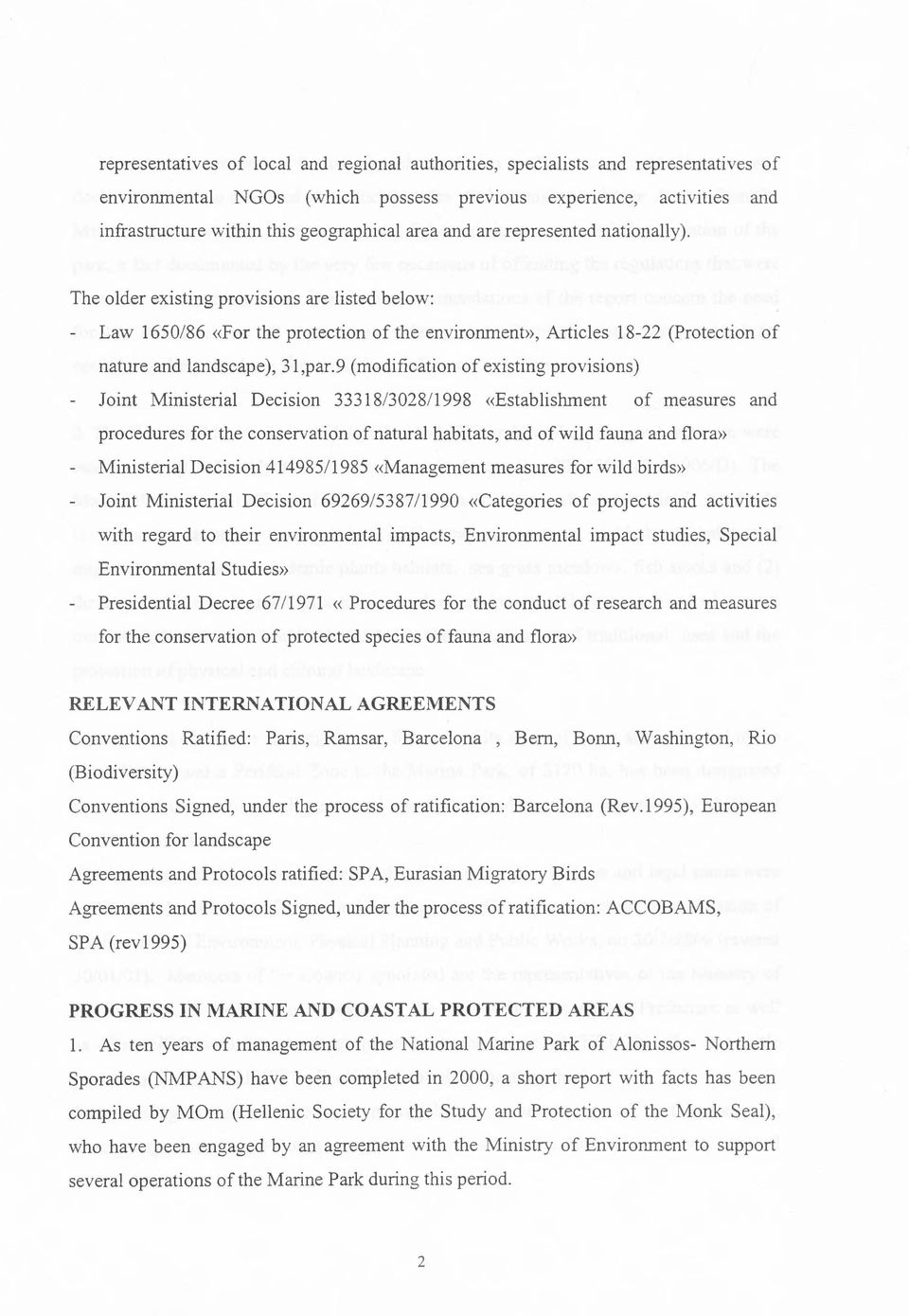 The older existing provisions are listed below: - Law 1650/86 «For the protection of the environment», Articles 18-22 (Protection of nature and landscape), 31,par.