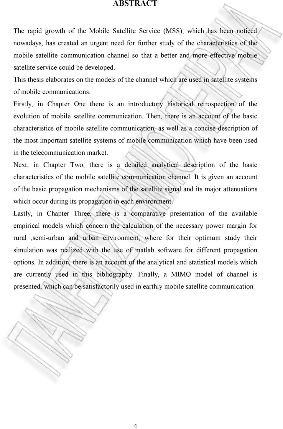 This thesis elaborates on the models of the channel which are used in satellite systems of mobile communications.