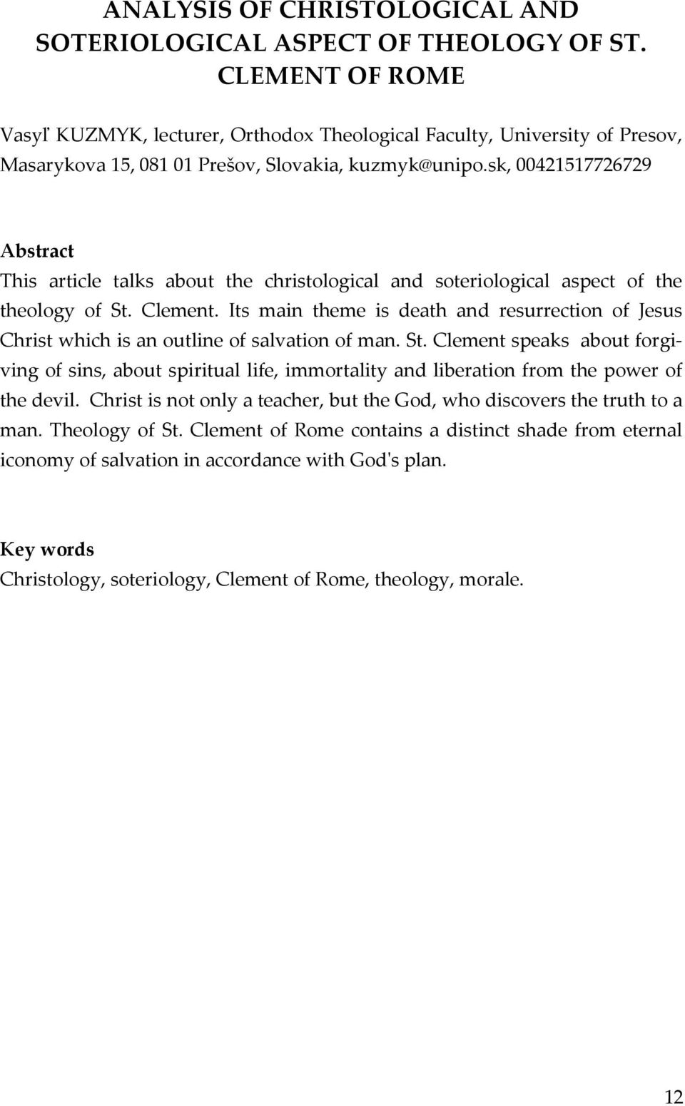 sk, 00421517726729 Abstract This article talks about the christological and soteriological aspect of the theology of St. Clement.